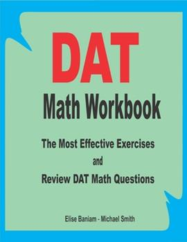 Paperback DAT Math Workbook : The Most Effective Exercises and Review DAT Math Questions Book