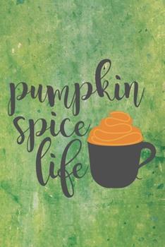 Paperback Pumpkin Spice Life : Cute Pumpkin Life Notebook Journal Diary to Write in - Green Background, Hot Tea, Autumn Feeling Book