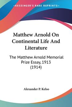 Paperback Matthew Arnold on Continental Life and Literature : The Matthew Arnold Memorial Prize Essay, 1913 (1914) Book