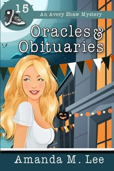 Oracles & Obituaries - Book #15 of the An Avery Shaw Mystery