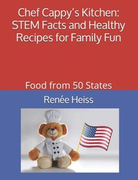 Chef Cappy's Kitchen - STEM Facts and Healthy Recipes for Family Fun: Food from 50 States 1691835145 Book Cover
