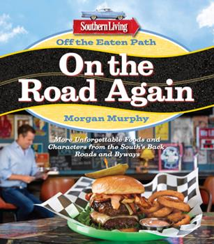 Southern Living Off the Eaten Path: On the Road Again: Discovering Uncommon Food and Unforgettable Characters Where the Blacktop Ends 0848744446 Book Cover