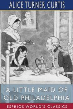 A Little Maid of Old Philadelphia (Esprios Classics) 1034168274 Book Cover