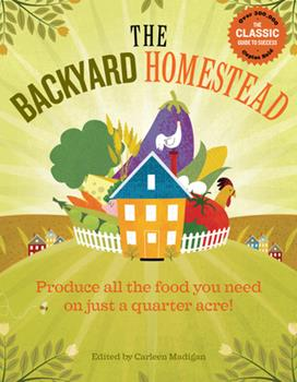 Paperback The Backyard Homestead: Produce All the Food You Need on Just a Quarter Acre! Book