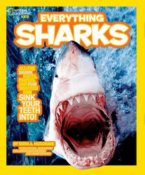 Everything Sharks: All the shark facts, photos, and fun that you can sink your teeth into - Book  of the National Geographic Kids Everything