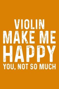 Paperback Violin Make Me Happy You, Not So Much Book