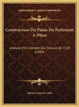 Hardcover Construction du Palais du Parlement a Dijon : Analyse D'un Compte des Travaux De 1520 (1869) Book