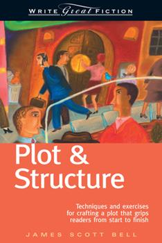 Paperback Plot & Structure: Techniques and Exercises for Crafting a Plot That Grips Readers from Start to Finish Book