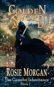 The Golden Sword - Book #1 of the Camelot Inheritance