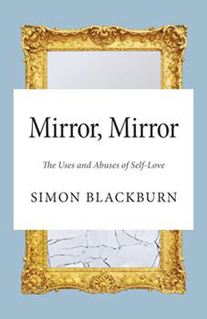Mirror, Mirror: The Uses and Abuses of Self-Love 0691161429 Book Cover