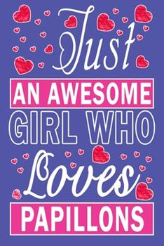 Paperback Just an Awesome Girl Who Loves Papillons Book