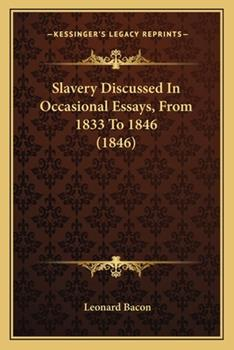 Paperback Slavery Discussed in Occasional Essays, from 1833 to 1846 (1846) Book