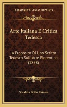 Hardcover Arte Italiana E Critica Tedesc : A Proposito Di uno Scritto Tedesco Sull' Arte Fiorentina (1878) Book