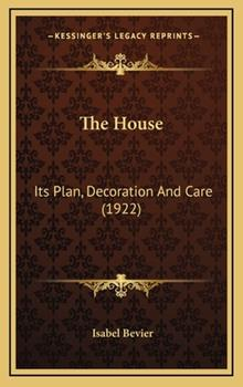 Hardcover The House: Its Plan, Decoration and Care (1922) Book