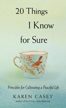 20 Things I Know for Sure: Principles for Cultivating a Peaceful Life 1573247448 Book Cover
