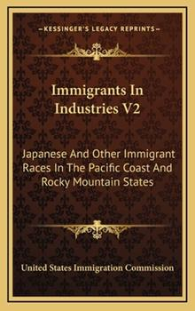 Hardcover Immigrants in Industries V2 : Japanese and Other Immigrant Races in the Pacific Coast and Rocky Mountain States Book
