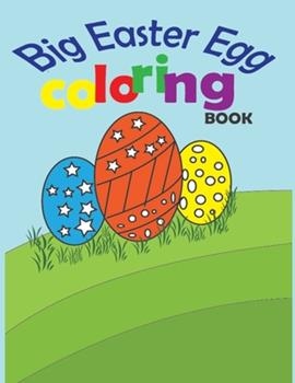 Paperback Big Easter Egg Coloring Book : A Collection of Fun and Easy Happy Easter Eggs Coloring Pages for Kids Ages 2-6 Book