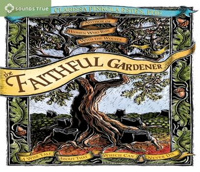 The Faithful Gardener: A Wise Tale about That Which Can Never Die 1683647297 Book Cover
