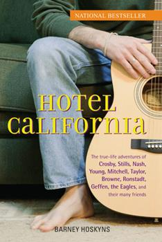 Paperback Hotel California: The True-Life Adventures of Crosby, Stills, Nash, Young, Mitchell, Taylor, Browne, Ronstadt, Geffen, the Eagles, and T Book