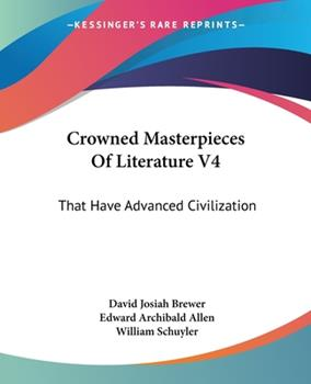 Paperback Crowned Masterpieces Of Literature V4: That Have Advanced Civilization: As Preserved And Presented By The World's Best Essays, From The Earliest Perio Book