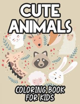 Paperback Cute Animals Coloring Book For Kids: Coloring Sheets For Girls Of Adorable Animals, Designs And Illustrations To Color For Children Book