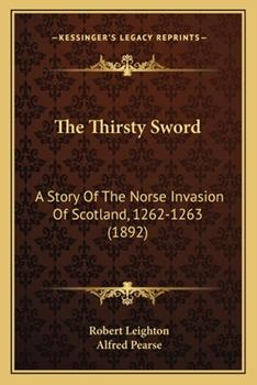 Paperback The Thirsty Sword : A Story of the Norse Invasion of Scotland, 1262-1263 (1892) Book