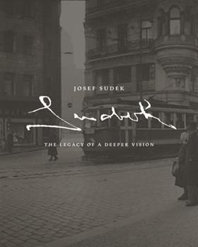Josef Sudek: The Legacy of a Deeper Vision 3777452912 Book Cover