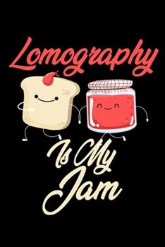 Paperback Lomography Is My Jam : Funny Lomography Journal (Diary, Notebook) Christmas & Birthday Gift for Lomography Enthusiasts Book
