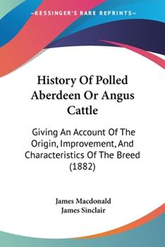 Paperback History Of Polled Aberdeen Or Angus Cattle: Giving An Account Of The Origin, Improvement, And Characteristics Of The Breed (1882) Book