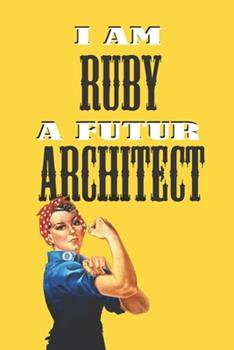 Paperback I Am Ruby a Futur Architect -Notebook : : Rosie the Riveter Believes That You Can Do It! Lined Notebook / Journal Gift, 120 Pages, 6x9, Soft Cover, Matte Finish Book
