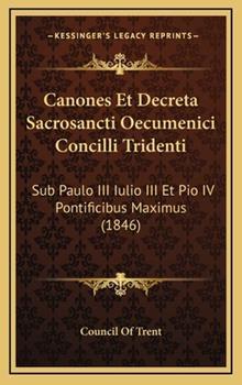 Hardcover Canones et Decreta Sacrosancti Oecumenici Concilli Tridenti : Sub Paulo III Iulio III et Pio IV Pontificibus Maximus (1846) Book
