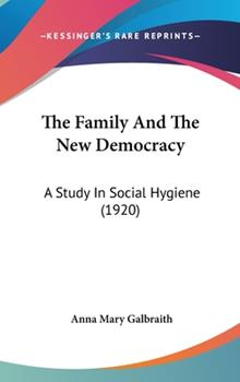 Hardcover The Family And The New Democracy: A Study In Social Hygiene (1920) Book