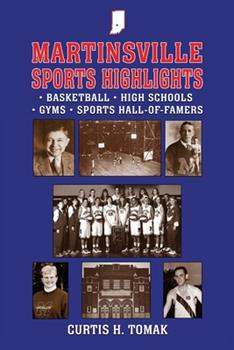 Paperback Martinsville Sports Highlights: Basketball, High Schools, Gyms and Sports Hall-of-Famers from Martinsville, Indiana Book