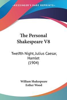 Paperback The Personal Shakespeare V8 : Twelfth Night, Julius Caesar, Hamlet (1904) Book