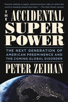 Paperback The Accidental Superpower : The Next Generation of American Preeminence and the Coming Global Disorder Book