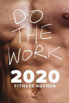 Paperback Do the Work - 2020 Fitness Agenda : Year Planner & Daily Organizer Book