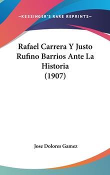 Hardcover Rafael Carrera Y Justo Rufino Barrios Ante La Historia (1907) Book