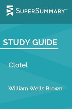 Paperback Study Guide: Clotel by William Wells Brown (SuperSummary) Book
