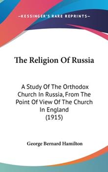 Hardcover The Religion of Russi : A Study of the Orthodox Church in Russia, from the Point of View of the Church in England (1915) Book