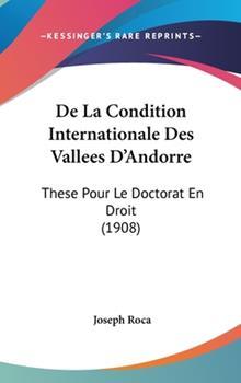 Hardcover De la Condition Internationale des Vallees D'Andorre : These Pour le Doctorat en Droit (1908) Book