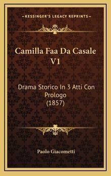 Hardcover Camilla Faa Da Casale V1 : Drama Storico in 3 Atti con Prologo (1857) Book