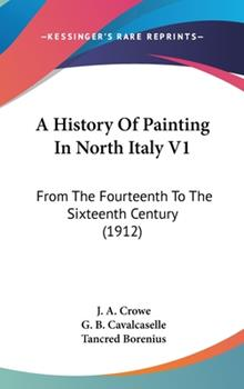Hardcover A History of Painting in North Italy V1 : From the Fourteenth to the Sixteenth Century (1912) Book