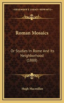 Hardcover Roman Mosaics : Or Studies in Rome and Its Neighborhood (1888) Book