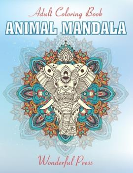 Paperback ANIMAL MANDALA Adult Coloring Book: 50 Mandalas / Coloring Book For Animals Lovers to Relieve Stress And To Achieve A Deep Sense Of Calm And Well-Bein Book