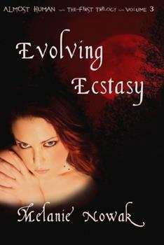 Evolving Ecstasy: Almost Human - Book #3 of the Almost Human,The First Trilogy