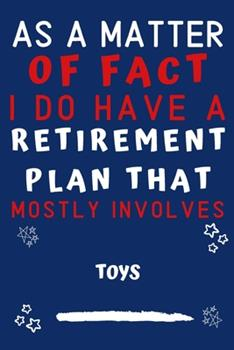 Paperback As a Matter of Fact I Do Have a Retirement Plan That Mostly Involves Toys : Perfect Toys Gift - Blank Lined Notebook Journal - 120 Pages 6 X 9 Format - Office Gag Humour and Banter Book