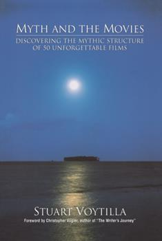 Myth & the Movies: Discovering the Myth Structure of 50 Unforgettable Films 0941188663 Book Cover