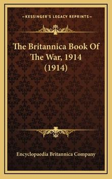 Hardcover The Britannica Book Of The War, 1914 (1914) Book