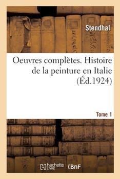 Oeuvres compl�tes. Histoire de la peinture en Italie. Tome 1 2329274904 Book Cover