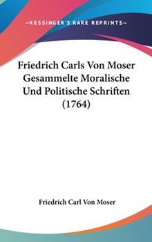 Hardcover Friedrich Carls Von Moser Gesammelte Moralische Und Politische Schriften (1764) Book